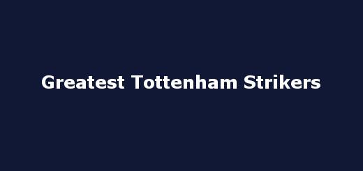 Greatest Tottenham Strikers